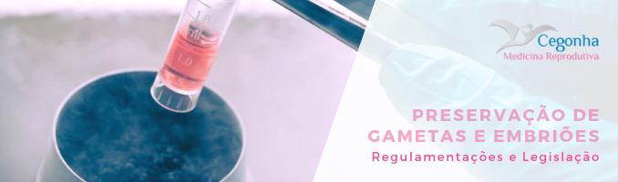 Criopreservação gametas e embriões - Regulamentação